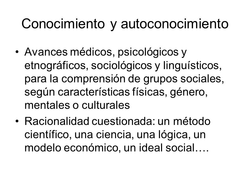 Conocimiento y autoconocimiento Avances médicos, psicológicos y etnográficos, sociológicos y linguísticos, para la comprensión de grupos sociales, seg