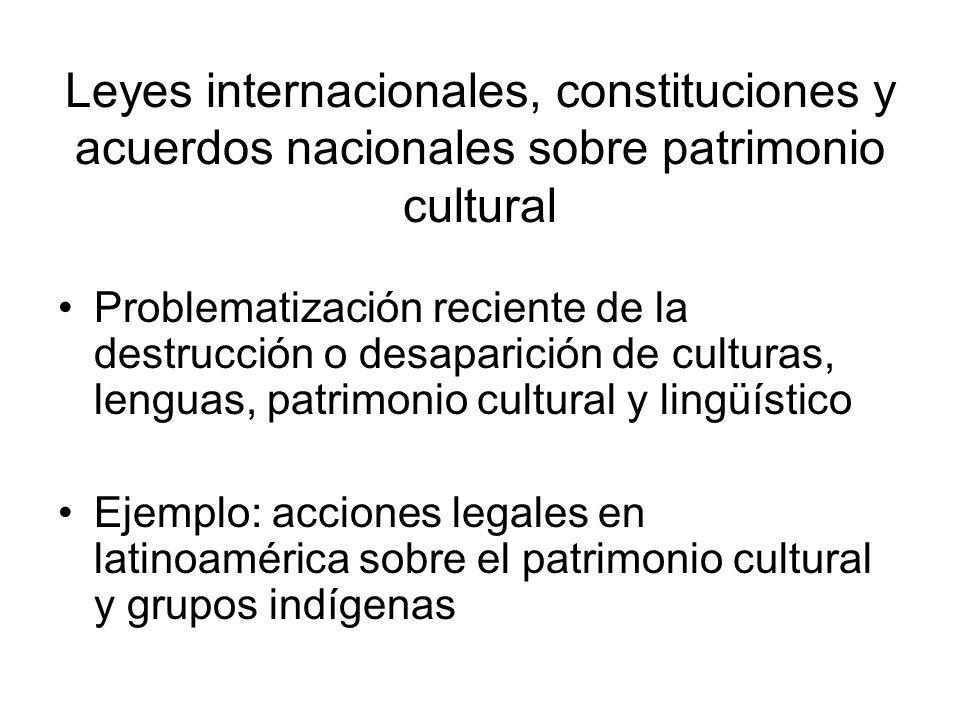 Leyes internacionales, constituciones y acuerdos nacionales sobre patrimonio cultural Problematización reciente de la destrucción o desaparición de cu