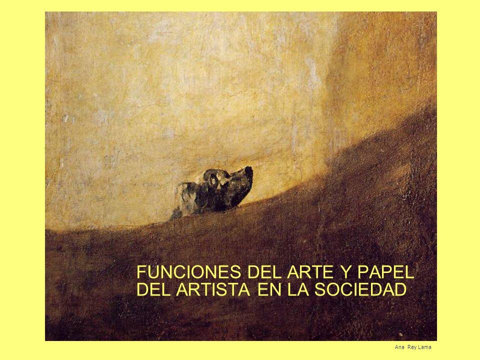 FUNCIONES DEL ARTE Y PAPEL DEL ARTISTA EN LA SOCIEDAD Ana Rey Lama