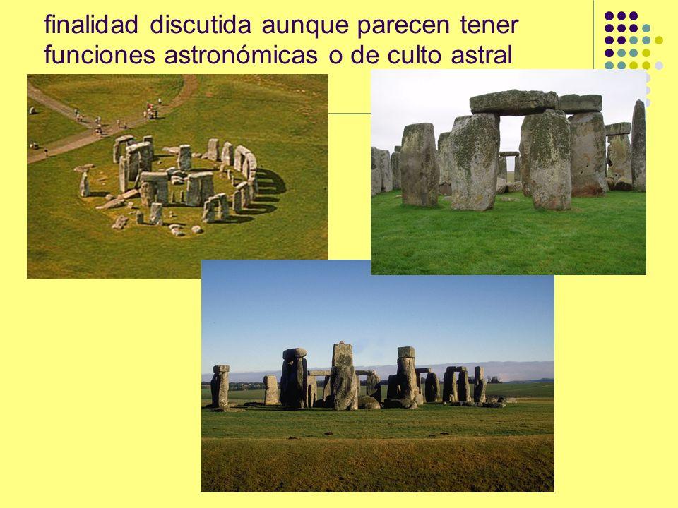 finalidad discutida aunque parecen tener funciones astronómicas o de culto astral