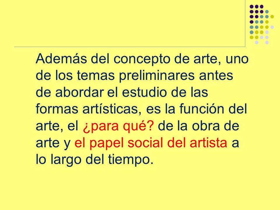 Además del concepto de arte, uno de los temas preliminares antes de abordar el estudio de las formas artísticas, es la función del arte, el ¿para qué?