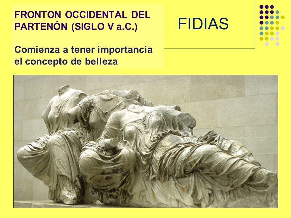 FRONTON OCCIDENTAL DEL PARTENÓN (SIGLO V a.C.) Comienza a tener importancia el concepto de belleza FIDIAS