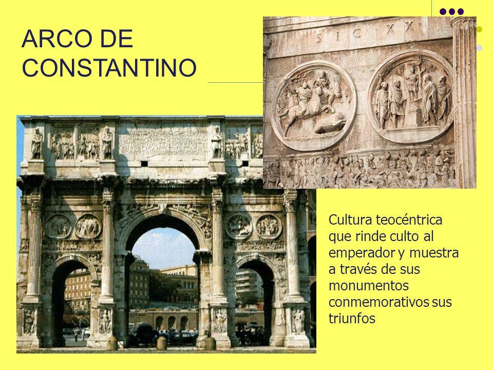 ARCO DE CONSTANTINO Cultura teocéntrica que rinde culto al emperador y muestra a través de sus monumentos conmemorativos sus triunfos