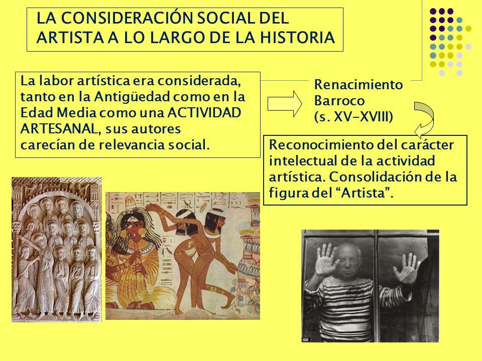 LA CONSIDERACIÓN SOCIAL DEL ARTISTA A LO LARGO DE LA HISTORIA La labor artística era considerada, tanto en la Antigüedad como en la Edad Media como un