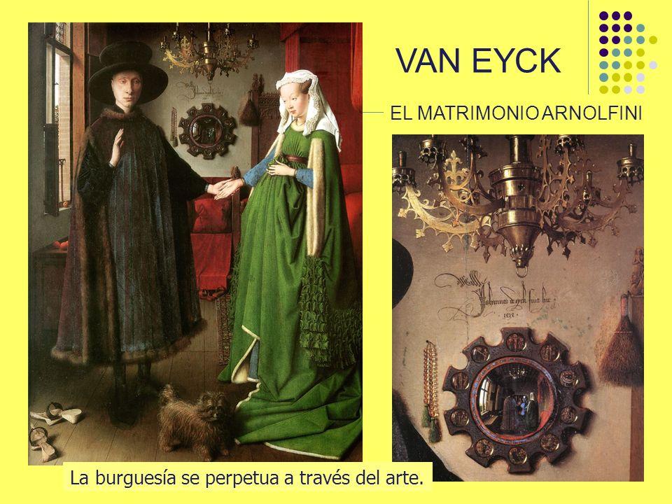 VAN EYCK EL MATRIMONIO ARNOLFINI La burguesía se perpetua a través del arte.