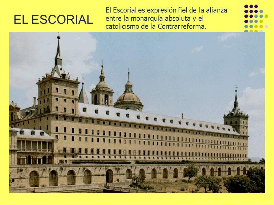 EL ESCORIAL El Escorial es expresión fiel de la alianza entre la monarquía absoluta y el catolicismo de la Contrarreforma.