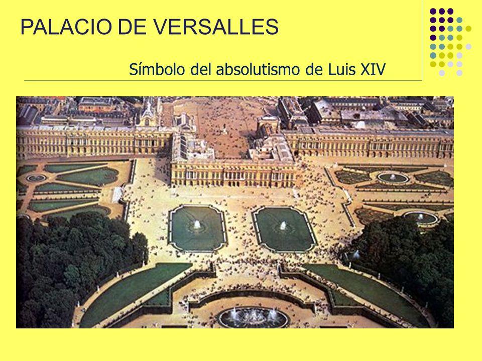 PALACIO DE VERSALLES Símbolo del absolutismo de Luis XIV
