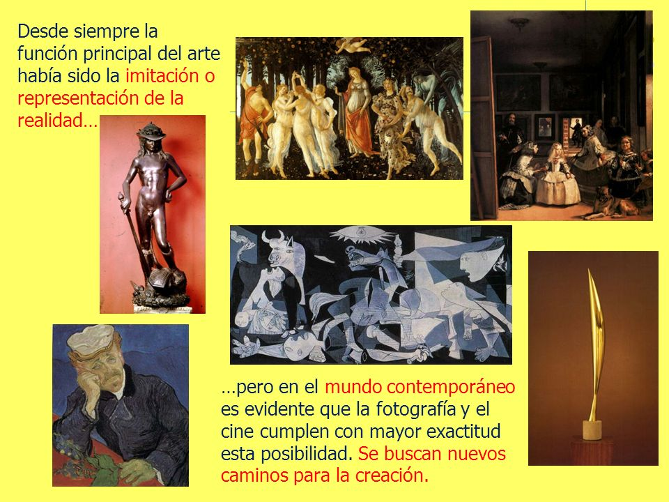 Desde siempre la función principal del arte había sido la imitación o representación de la realidad… …pero en el mundo contemporáneo es evidente que l