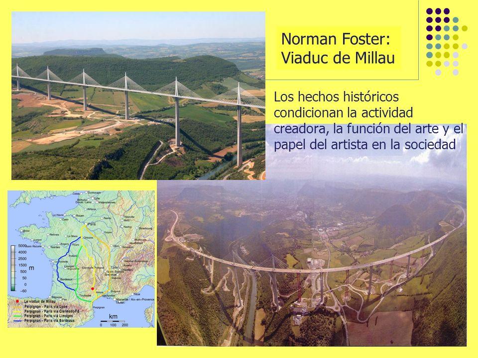 Norman Foster: Viaduc de Millau Los hechos históricos condicionan la actividad creadora, la función del arte y el papel del artista en la sociedad