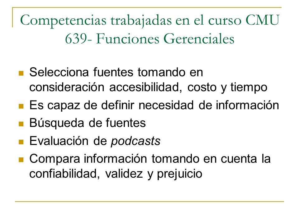 Competencias trabajadas en el curso CMU 639- Funciones Gerenciales Selecciona fuentes tomando en consideración accesibilidad, costo y tiempo Es capaz