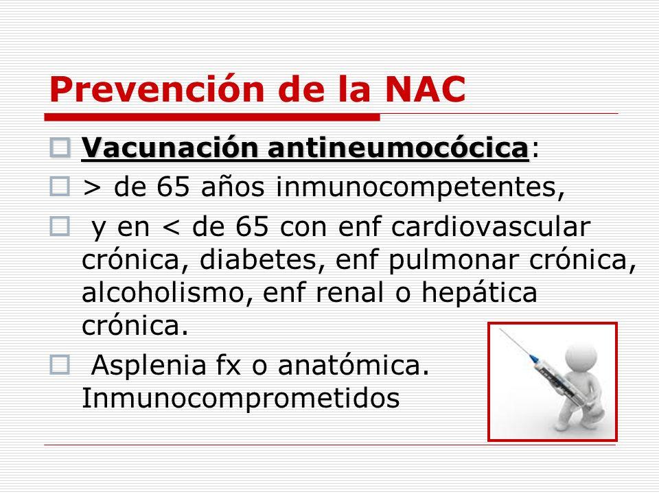 Prevención de la NAC Vacunación antineumocócica Vacunación antineumocócica: > de 65 años inmunocompetentes, y en < de 65 con enf cardiovascular crónic