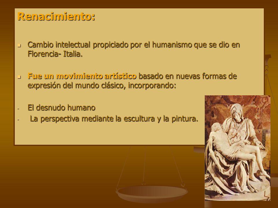Renacimiento: Cambio intelectual propiciado por el humanismo que se dio en Florencia- Italia. Cambio intelectual propiciado por el humanismo que se di