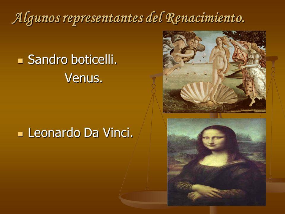 Algunos representantes del Renacimiento. Sandro boticelli. Sandro boticelli. Venus. Venus. Leonardo Da Vinci. Leonardo Da Vinci.