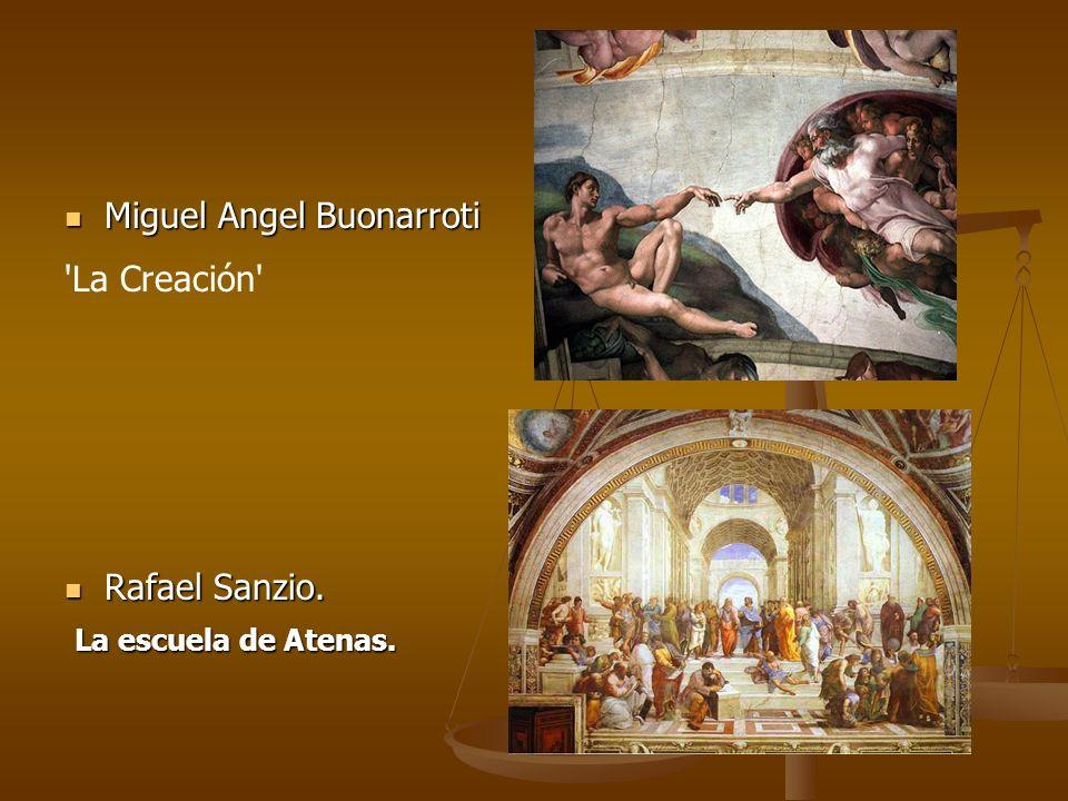 Miguel Angel Buonarroti Miguel Angel Buonarroti 'La Creación' Rafael Sanzio. Rafael Sanzio. La escuela de Atenas. La escuela de Atenas.