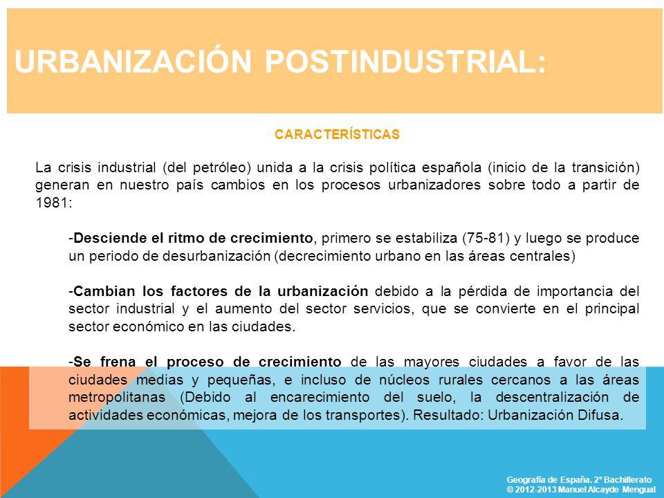 URBANIZACIÓN POSTINDUSTRIAL: CARACTERÍSTICAS La crisis industrial (del petróleo) unida a la crisis política española (inicio de la transición) generan
