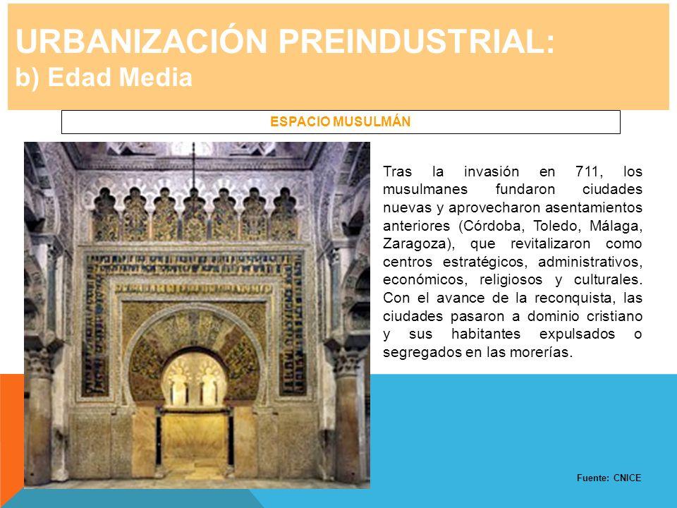URBANIZACIÓN PREINDUSTRIAL: b) Edad Media ESPACIO MUSULMÁN Tras la invasión en 711, los musulmanes fundaron ciudades nuevas y aprovecharon asentamient