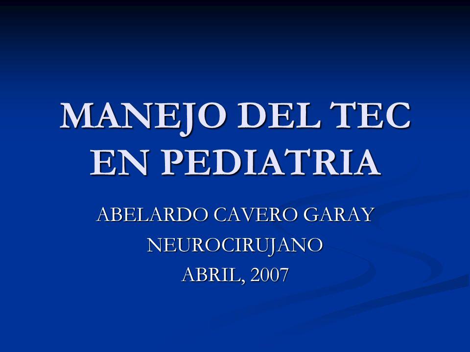 MANEJO DEL TEC EN PEDIATRIA ABELARDO CAVERO GARAY NEUROCIRUJANO ABRIL, 2007