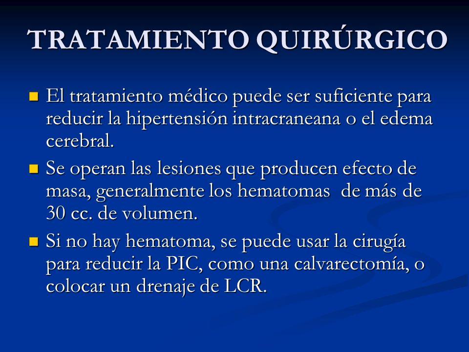 TRATAMIENTO QUIRÚRGICO El tratamiento médico puede ser suficiente para reducir la hipertensión intracraneana o el edema cerebral. El tratamiento médic
