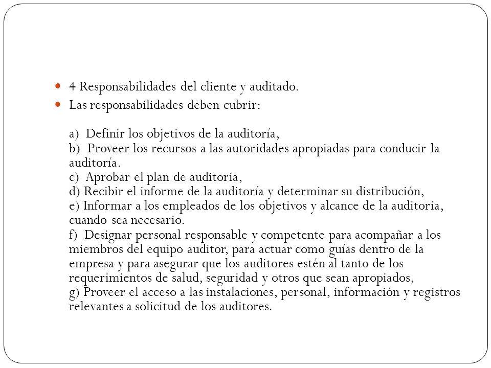 4 Responsabilidades del cliente y auditado. Las responsabilidades deben cubrir: a) Definir los objetivos de la auditoría, b) Proveer los recursos a la