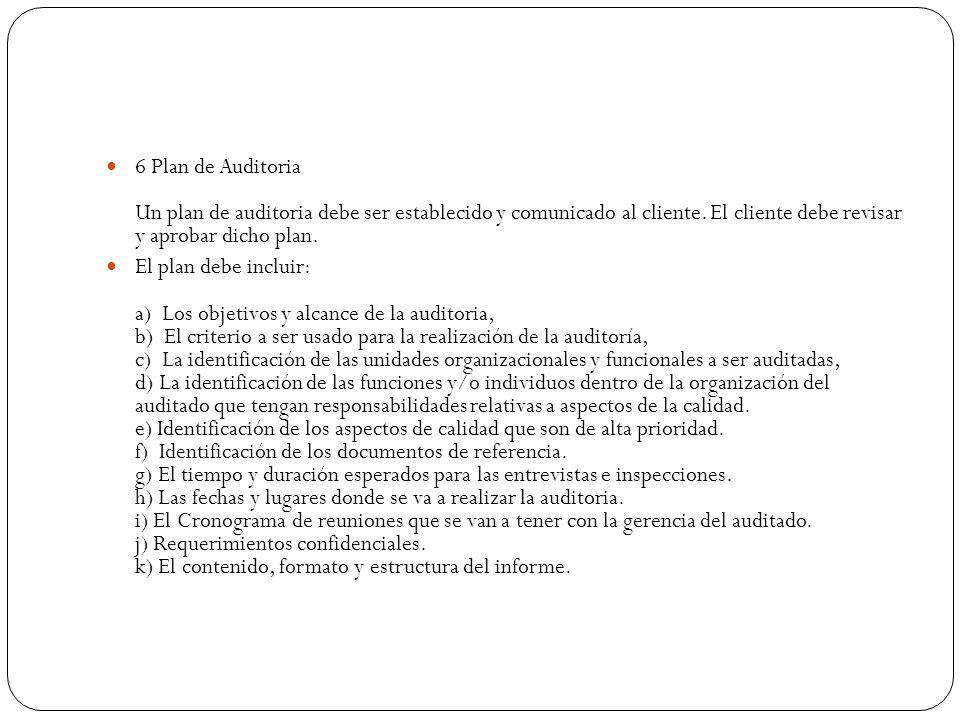 6 Plan de Auditoria Un plan de auditoria debe ser establecido y comunicado al cliente. El cliente debe revisar y aprobar dicho plan. El plan debe incl