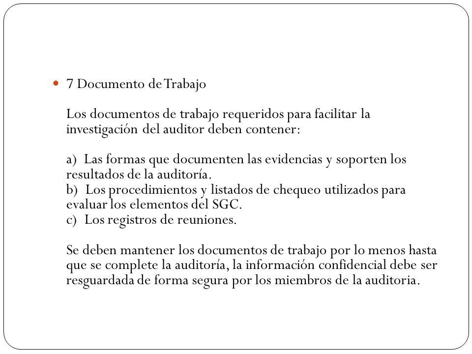 7 Documento de Trabajo Los documentos de trabajo requeridos para facilitar la investigación del auditor deben contener: a) Las formas que documenten l