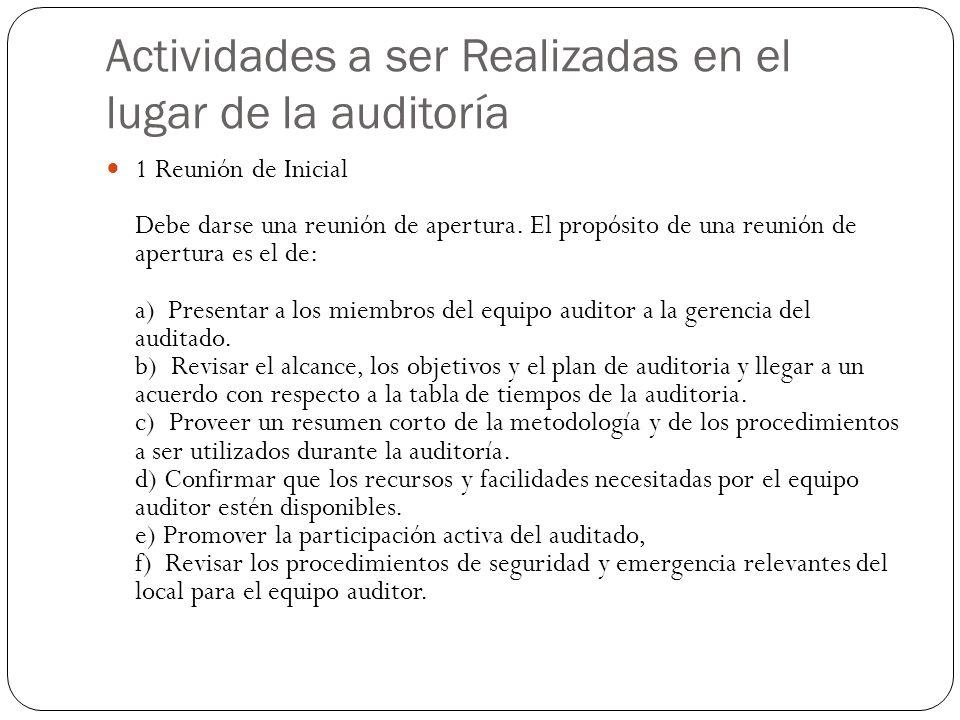Actividades a ser Realizadas en el lugar de la auditoría 1 Reunión de Inicial Debe darse una reunión de apertura. El propósito de una reunión de apert
