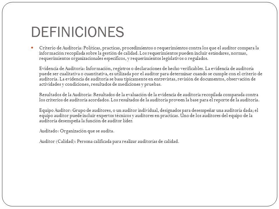DEFINICIONES Criterio de Auditoria: Políticas, practicas, procedimientos o requerimientos contra los que el auditor compara la información recopilada