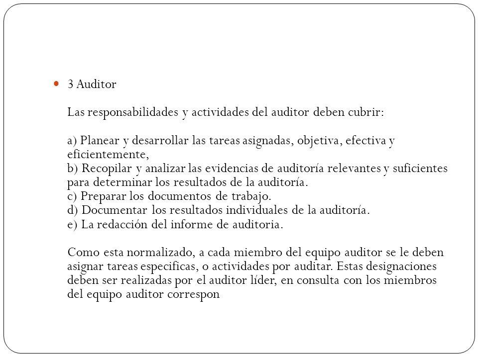 3 Auditor Las responsabilidades y actividades del auditor deben cubrir: a) Planear y desarrollar las tareas asignadas, objetiva, efectiva y eficientem