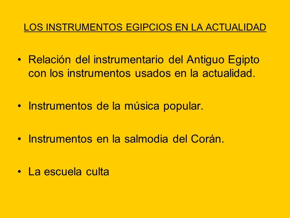 LOS INSTRUMENTOS EGIPCIOS EN LA ACTUALIDAD Relación del instrumentario del Antiguo Egipto con los instrumentos usados en la actualidad. Instrumentos d