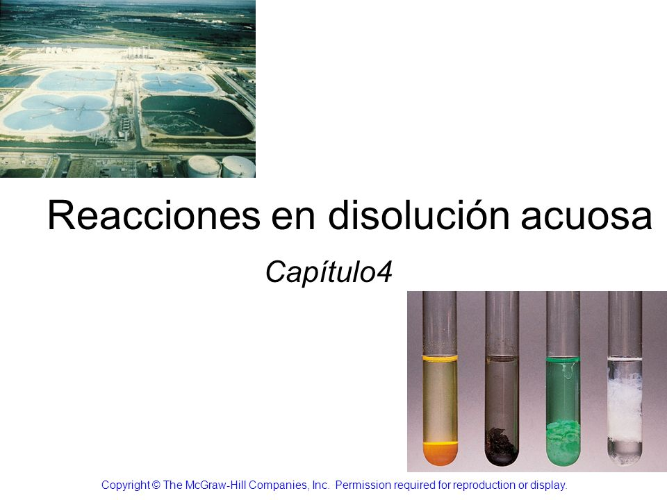 Reacciones en disolución acuosa Capítulo4 Copyright © The McGraw-Hill Companies, Inc. Permission required for reproduction or display.
