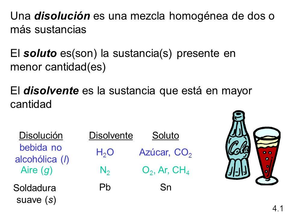 4.1 Una disolución es una mezcla homogénea de dos o más sustancias El soluto es(son) la sustancia(s) presente en menor cantidad(es) El disolvente es l
