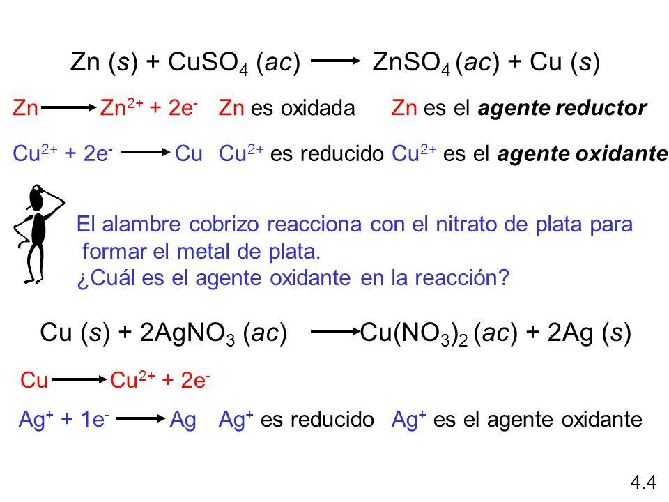 Zn (s) + CuSO 4 (ac) ZnSO 4 (ac) + Cu (s) Zn es oxidadaZn Zn 2+ + 2e - Cu 2+ es reducidoCu 2+ + 2e - Cu Zn es el agente reductor Cu 2+ es el agente ox