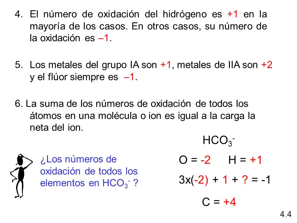 4.El número de oxidación del hidrógeno es +1 en la mayoría de los casos. En otros casos, su número de la oxidación es –1. 6. La suma de los números de