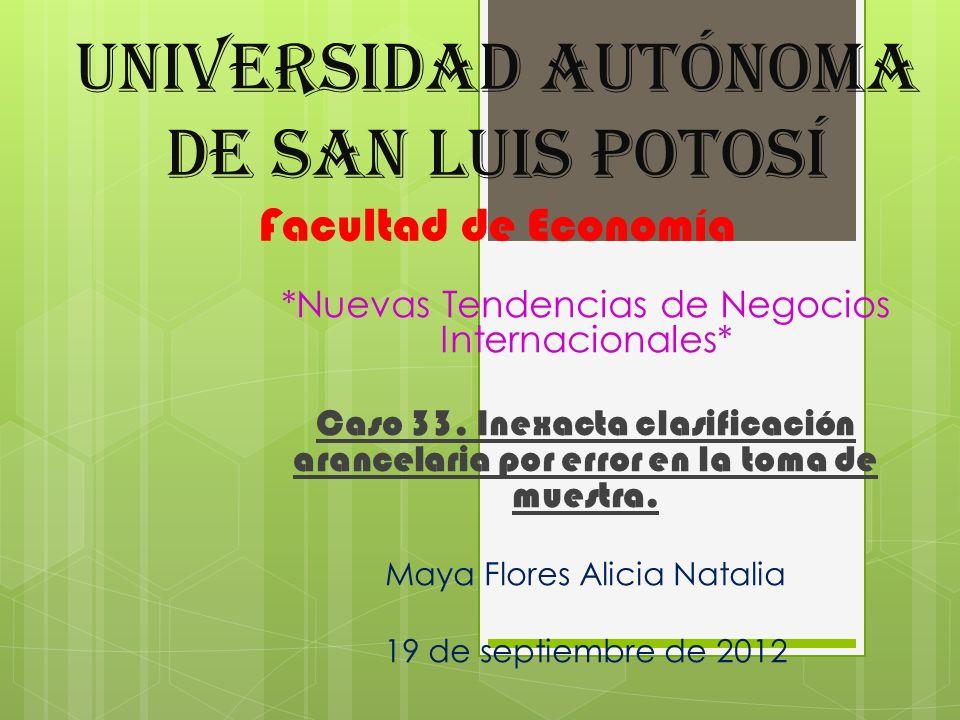 Universidad Autónoma de San Luis Potosí Facultad de Economía *Nuevas Tendencias de Negocios Internacionales* Caso 33. Inexacta clasificación arancelar