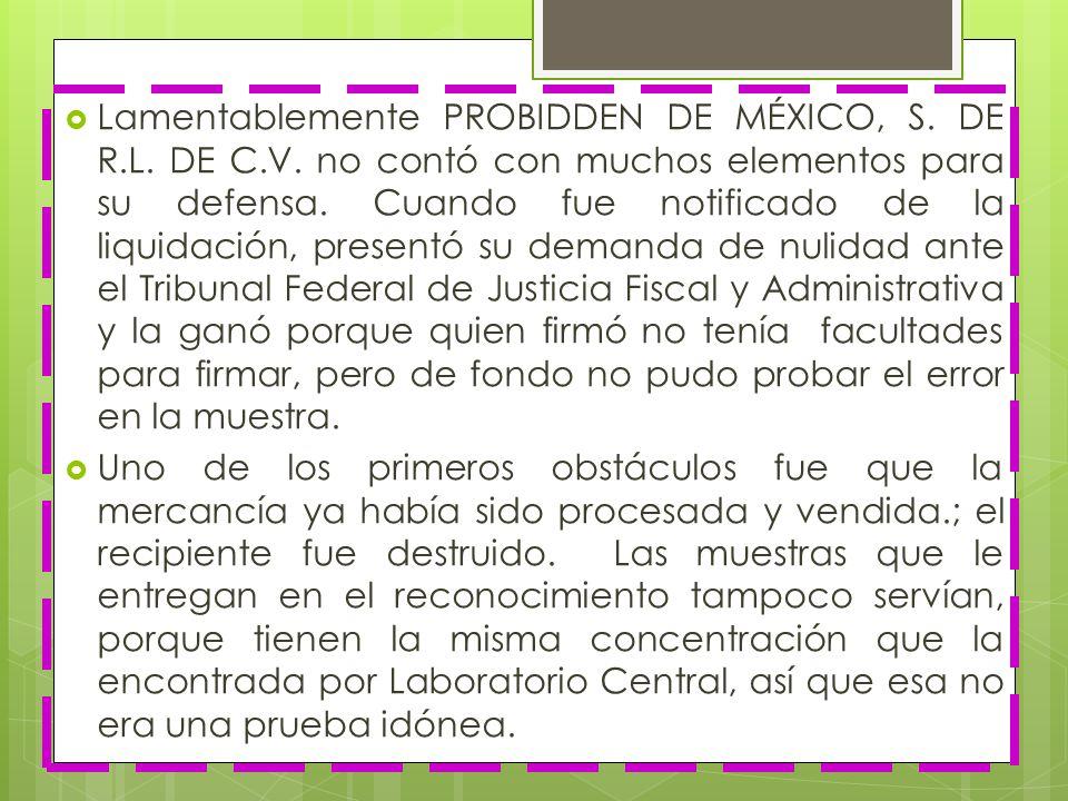 Lamentablemente PROBIDDEN DE MÉXICO, S. DE R.L. DE C.V. no contó con muchos elementos para su defensa. Cuando fue notificado de la liquidación, presen