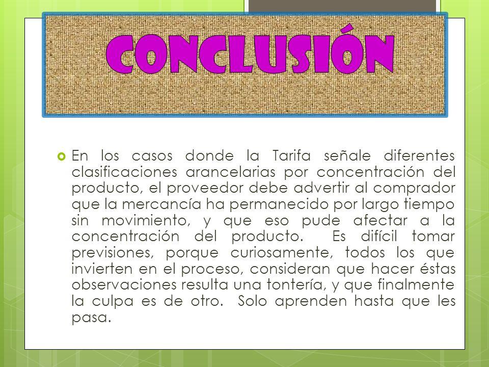 En los casos donde la Tarifa señale diferentes clasificaciones arancelarias por concentración del producto, el proveedor debe advertir al comprador qu