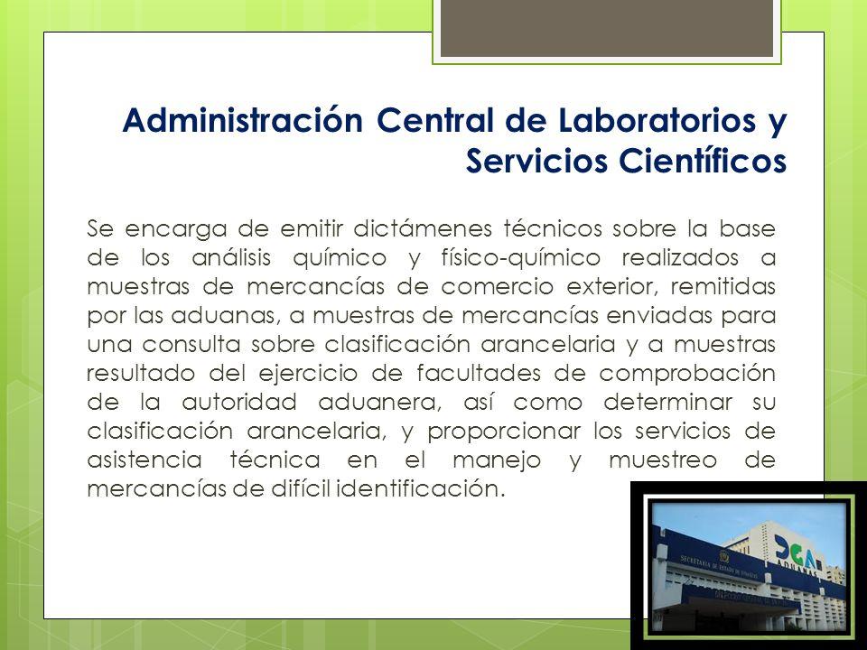 Administración Central de Laboratorios y Servicios Científicos Se encarga de emitir dictámenes técnicos sobre la base de los análisis químico y físico