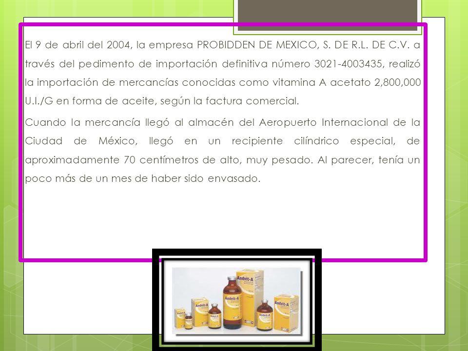 El 9 de abril del 2004, la empresa PROBIDDEN DE MEXICO, S. DE R.L. DE C.V. a través del pedimento de importación definitiva número 3021-4003435, reali
