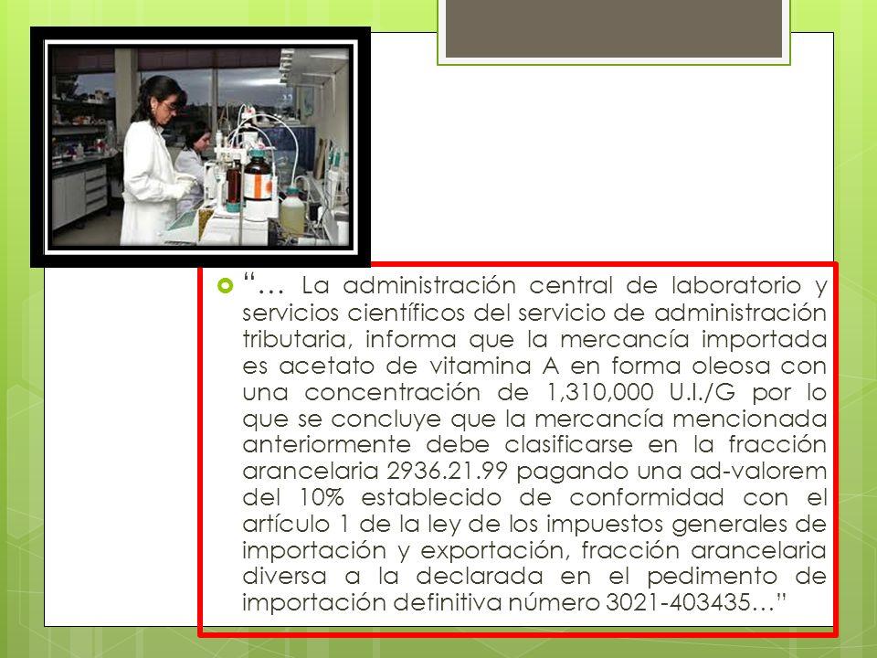 … La administración central de laboratorio y servicios científicos del servicio de administración tributaria, informa que la mercancía importada es ac
