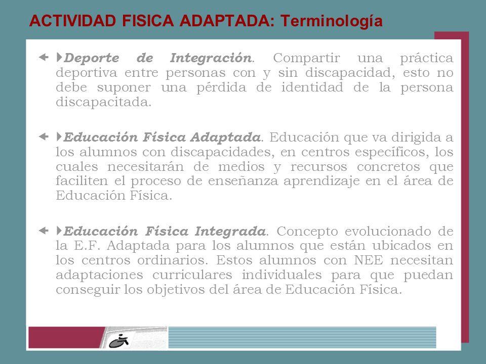 ACTIVIDAD FISICA ADAPTADA: Terminología Deporte de Integración. Compartir una práctica deportiva entre personas con y sin discapacidad, esto no debe s