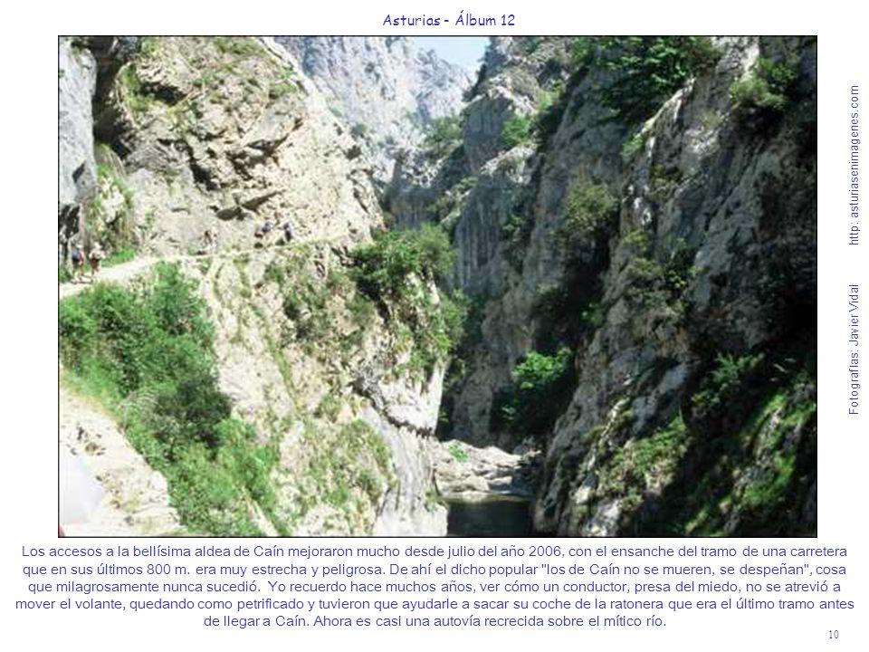 10 Asturias - Álbum 12 Fotografías: Javier Vidal http: asturiasenimagenes.com Los accesos a la bellísima aldea de Caín mejoraron mucho desde julio del