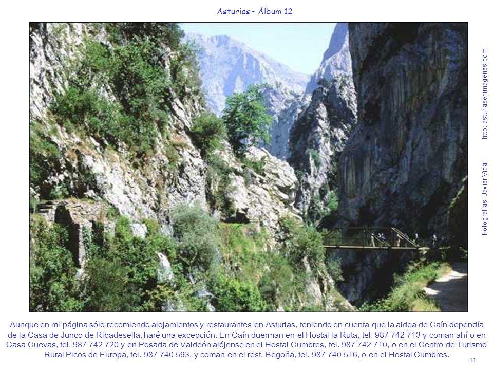 11 Asturias - Álbum 12 Fotografías: Javier Vidal http: asturiasenimagenes.com Aunque en mi página sólo recomiendo alojamientos y restaurantes en Astur
