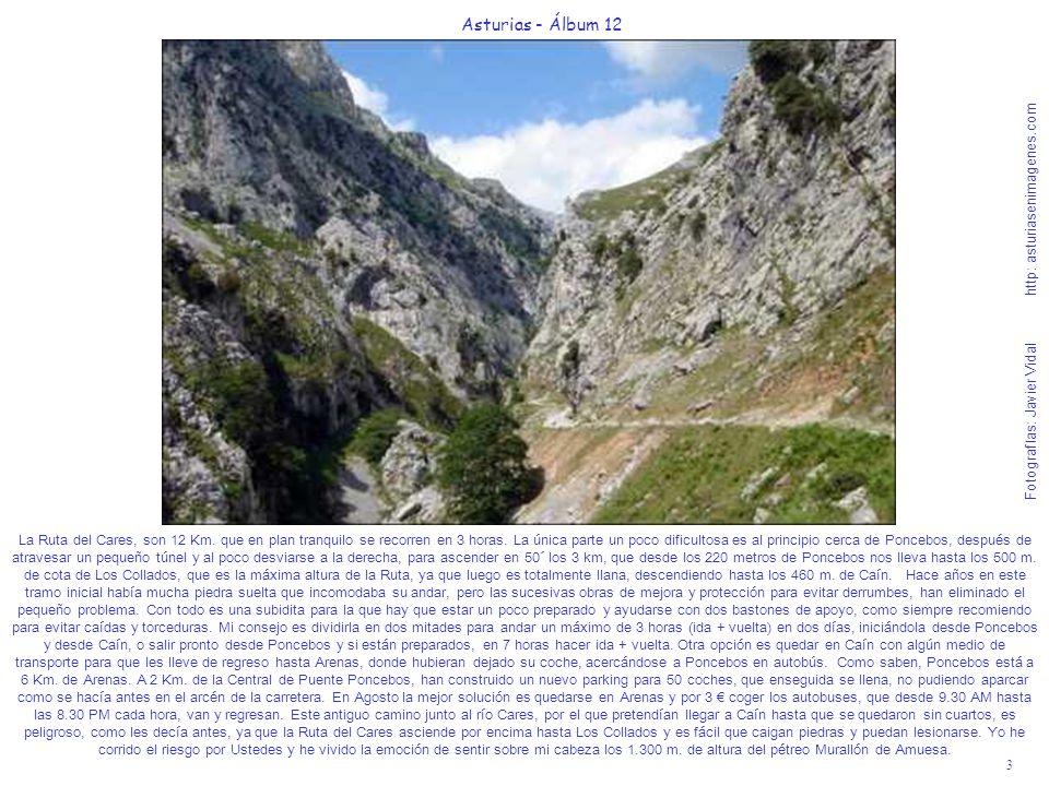 3 Asturias - Álbum 12 Fotografías: Javier Vidal http: asturiasenimagenes.com La Ruta del Cares, son 12 Km. que en plan tranquilo se recorren en 3 hora