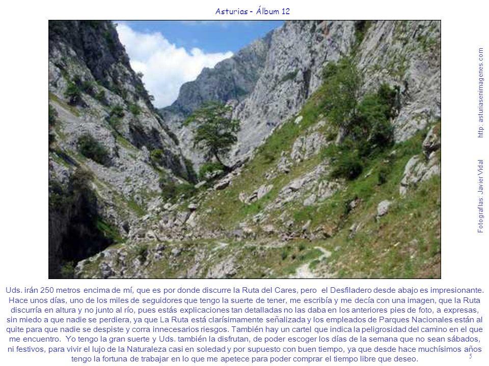 5 Asturias - Álbum 12 Fotografías: Javier Vidal http: asturiasenimagenes.com Uds. irán 250 metros encima de mí, que es por donde discurre la Ruta del