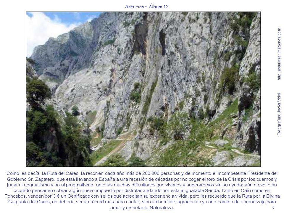 6 Asturias - Álbum 12 Fotografías: Javier Vidal http: asturiasenimagenes.com Como les decía, la Ruta del Cares, la recorren cada año más de 200.000 pe