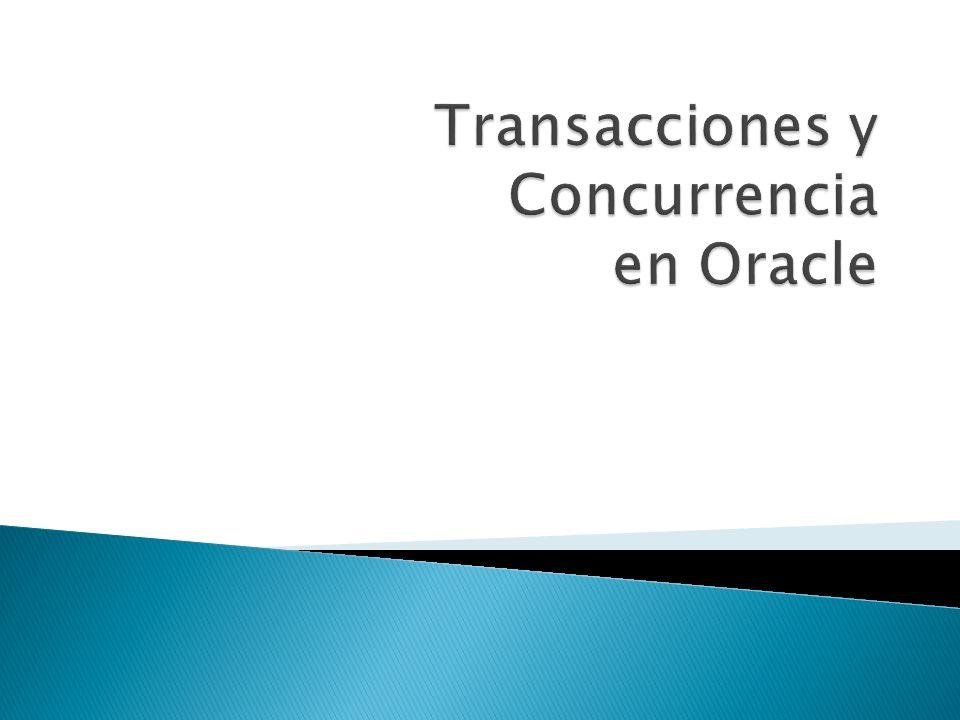 En Oracle: Una transacción es una unidad de trabajo atomica que contiene una o más sentencias SQL Los efectos de las transacciones pueden ser confirmados (aplicados a la BD) o retrocedidos (deshechos de la BD).