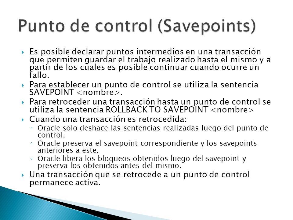 Es posible declarar puntos intermedios en una transacción que permiten guardar el trabajo realizado hasta el mismo y a partir de los cuales es posible