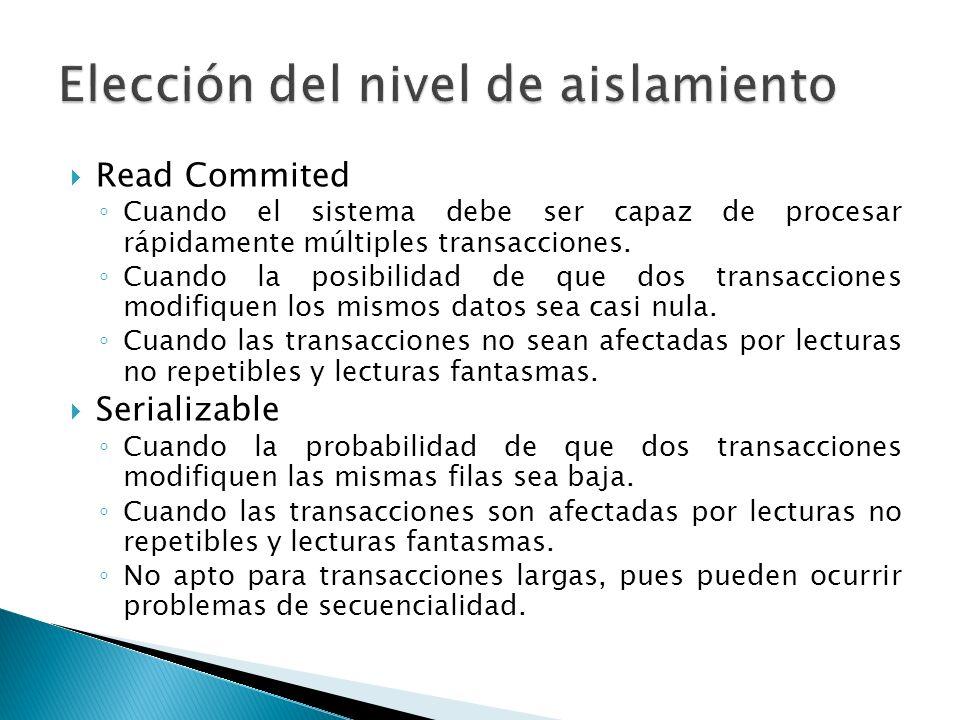 Read Commited Cuando el sistema debe ser capaz de procesar rápidamente múltiples transacciones. Cuando la posibilidad de que dos transacciones modifiq