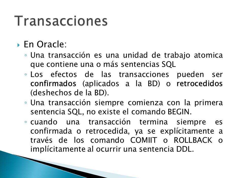 SQL > LOCK TABLE IN MODE [NOWAIT] MODOS: SHARE ROW EXCLUSIVE (SRX) Permite que otras transacciones lean la tabla Sólo la transacción que posee el lock puede modificar la tabla Se impide que otras transacciones bloqueen SHARE Sólo una transacción puede tener SHARE ROW EXCLUSIVE sobre un tabla No permite que se cambie el tipo de bloqueo sobre la tabla.