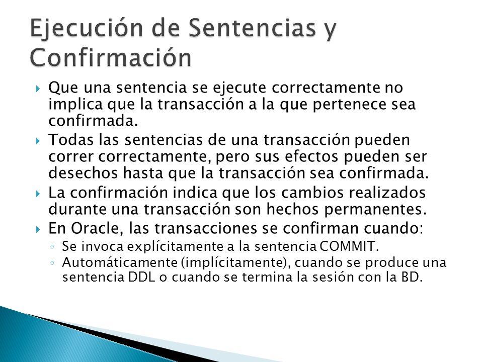 El nivel de aislamiento de una transacción puede ser establecido (solo) al inicio de esta usando una de estas sentencias: SET TRANSACTION ISOLATION LEVEL READ COMMITTED; SET TRANSACTION ISOLATION LEVEL SERIALIZABLE; SET TRANSACTION READ ONLY; El nivel de aislamiento para una sesión puede ser establecido a través de estas sentencias: ALTER SESSION SET ISOLATION_LEVEL SERIALIZABLE; ALTER SESSION SET ISOLATION_LEVEL READ COMMITTED; ALTER SESSION SET ISOLATION_LEVEL READ ONLY;